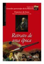 retrato de una epoca: francisco de goya, descubre su personalidad y su vida-consuelo jimenez de cisneros-9788477116387