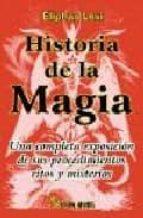historia de la magia: una completa exposicion de sus procedimient os, ritos y misterios eliphas levi 9788479103187