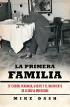 la primera familia: extorsion, venganza, muerte y el nacimiento d e la mafia americana mike dash 9788483068687