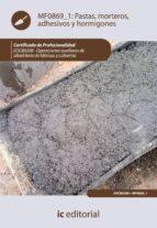 (i.b.d.)pastas, morteros, adhesivos y hormigones. eocb0208 - operaciones auxiliares de albañileria de fabricas y cubiertas-9788483648087