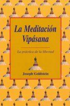 la meditacion vipasana: la practica de la libertad (2ª ed.)-joseph f. goldberg-joseph goldstein-9788486615987