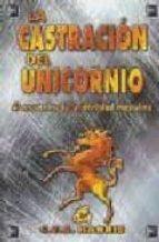 la castracion del unicornio: la perdida y reconstruccion de la ma sculinidad en el hombre actual-c.t.b. harris-9788488242587