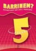 El libro de Barrinem? matemàtiques amb jocs i problemes, lògica, 5 educació primària autor VV.AA. TXT!