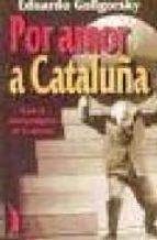 por amor a cataluña: con el nacionalismo en la picota-eduardo gologorsky-9788489644687