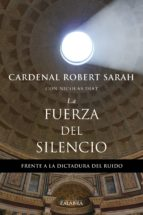 la fuerza del silencio: frente a la dictadura del ruido-robert sarah-9788490615287