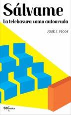 sálvame. la telebasura como autoayuda (ebook)-jose j. picos-9788490715987