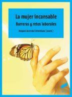 la mujer incansable: barreras y retos laborales-amparo acereda extremiana-9788490772287