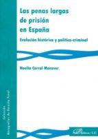 las penas largas de prision en españa-noelia corral maraver-9788490855287
