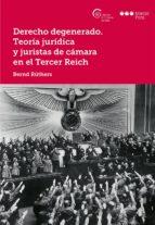 derecho degenerado: teoria juridica y juristas de camara en el tercer reich bernd ruthers 9788491230687