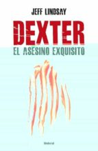 dexter. el asesino exquisito-jeffry lindsay-9788492915187