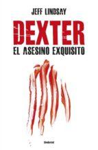 dexter. el asesino exquisito jeffry lindsay 9788492915187