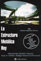 la estructura metalica hoy: tomo ii. proyectos, textos y tablas ramon arguelles alvarez 9788492970087