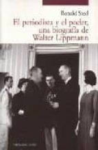 el periodista y el poder, una biografia de walter lippmann-ronald steel-9788493438487