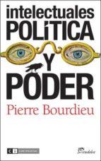 intelectuales politica y poder pierre bourdieu 9788493947187