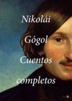 cuentos completos nikolai gogol 9788494354687