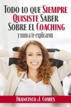 todo lo que siempre quisiste saber sobre el coaching (ebook)-francisco j. comes-9788494508387