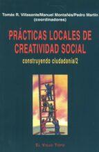 practicas locales de creatividad social: construyendo ciudadania 2-9788495224187