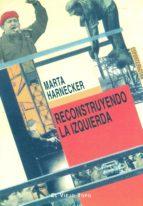 reconstruyendo la izquierda (el viejo topo)-marta harnecker-9788496356887