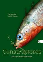 constructores : animales extraordinarios xulio gutierrez 9788496957787