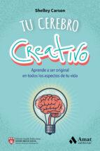 tu cerebro creativo: aprende a ser original en todos los aspectos de tu vida-shelley carson-9788497358187