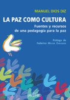 paz como cultura: fuentes y recursos de una pedagogia para la paz federico mayor zaragoza 9788497434287