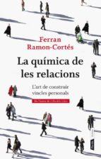 la quimica de les relacions: l art de construir vincles personals-ferran ramon-cortes-9788498092387