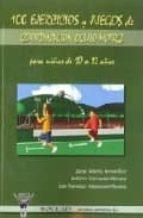 100 ejercicios y juegos de coordinacion oculo motriz para niños d e 10 a 12 años-javier alberto bernal ruiz-9788498230987