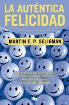 la autentica felicidad martin e.p. seligman 9788498725087