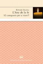 El libro de L any de la fe. 12 catequesis per a viure l autor BERNABE DALMAU TXT!