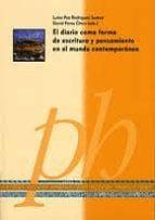 el diario como forma de escritura y pensamiento en el mundo conte mporaneo luisa paz rodriguez suarez 9788499111087