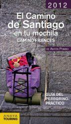 el camino de santiago en la mochila 2012: camino frances-anton pombo rodriguez-9788499354187