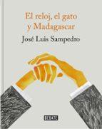 el reloj, el gato y madagascar (ed. ilustrada)-jose luis sampedro-9788499926087