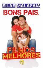 bons pais, filhos melhores (ebook)-silas malafaia-9788576895787