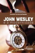 john wesley e a modernidade (ebook)-ewander ferreira de macedo-9788581928487