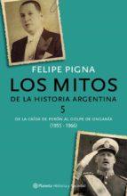 los mitos de la historia argentina 5 (ebook)-felipe pigna-9789504931287