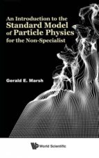 El libro de An introduction to the standard model of particle physics for the non-specialist autor GERALD E MARSH TXT!