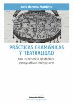 prácticas chamánicas y teatralidad (ebook) luis herrera montero 9789876914987