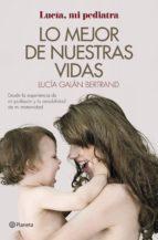 lo mejor de nuestras vidas (ejemplar firmado por la autora): desde la esperiencia de mi profesion y la sensiblidad de mi      maternidad-lucia galan bertrand-2910020568597