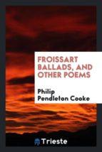 El libro de Froissart ballads, and other poems autor PHILIP PENDLETON COOKE DOC!