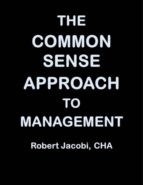 THE COMMON SENSE APPROACH TO MANAGEMENT