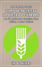 livro de receitas da dieta do cérebro - as 30 melhores receitas sem glúten e sem grãos! (ebook)-9781507149997
