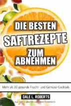 die besten saftrezepte zum abnehmen   mehr als 30 gesunde frucht  und gemüsesäfte (ebook) 9781507188897