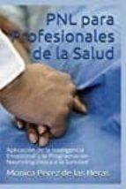 pnl para profesionales de la salud: aplicacion de la inteligencia emocional y la programacion neurolinguistica a la sanidad monica perez de las heras 9781537491097