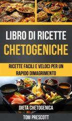 libro di ricette chetogeniche: ricette facili e veloci per un rapido dimagrimento (dieta chetogenica) (ebook) tom prescott 9781547510597