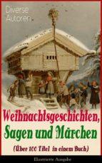 weihnachtsgeschichten, sagen und märchen (über 100 titel in einem buch)   illustrierte ausgabe (ebook) adalbert stifter 9788026848097