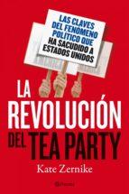 la revolucion del tea party. las claves del fenomeno politico que ha sacudido estados unidos-kate zernike-9788408100997