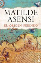 el origen perdido-matilde asensi-9788408143697