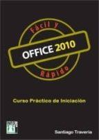 office 2010 facil y rapido: curso practico de iniciacion-santiago traveria-9788415033097