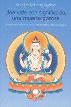 una vida con significado: la profunda practica de la trasnsferencia de consciencia gueshe kelsang gyatso 9788415849797