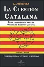 la cuestion catalana: desde la prehistoria hasta la guerra de sucesion (año 1714) josé luis ortigosa martín 9788415965497